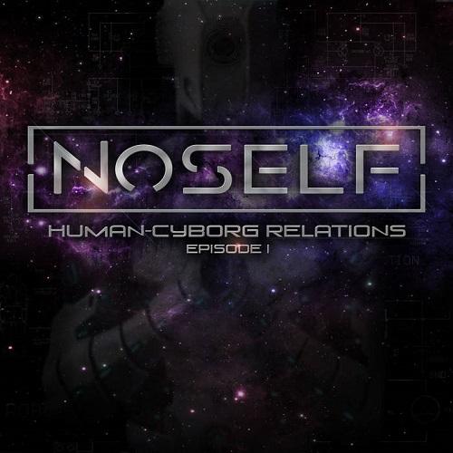 NoSelf – Human – Cyborg Relatons : Episode II